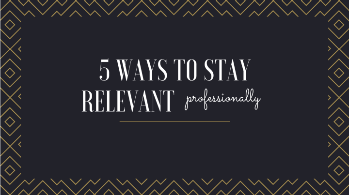 5 Ways to Stay Relevant