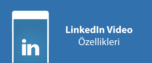Linkedin Video Özellikleri