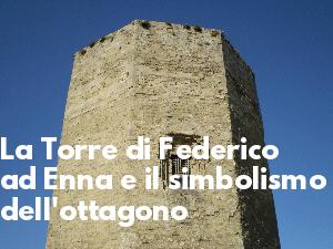 La Torre di Federico ad Enna e il simbolismo dell'ottagono