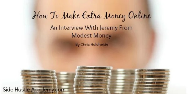 How To Make Extra Money Online – An Interview With Jeremy From Modest Money
