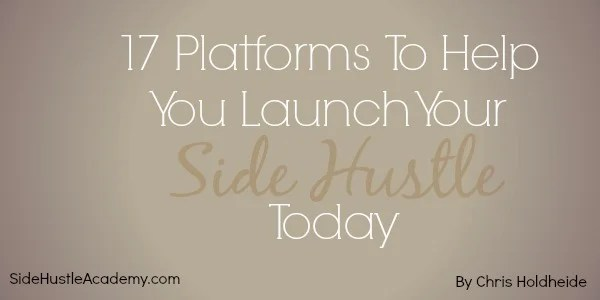 17 Platforms To Help You Launch Your Side Hustle Today