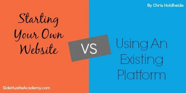 Starting Your Own Website Vs Using An Existing Platform