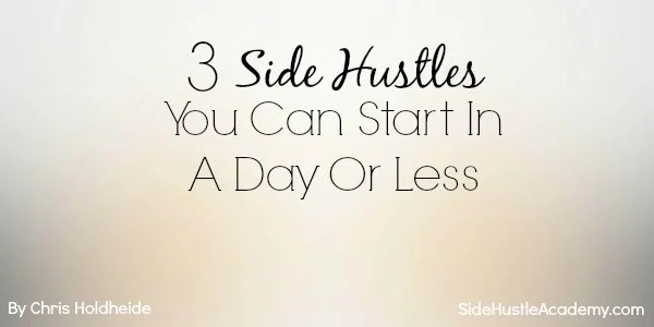 3 Side Hustles You Can Start In A Day Or Less