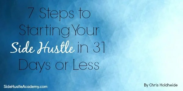 7 Steps to Starting Your First Side Hustle In 31 Days or Less