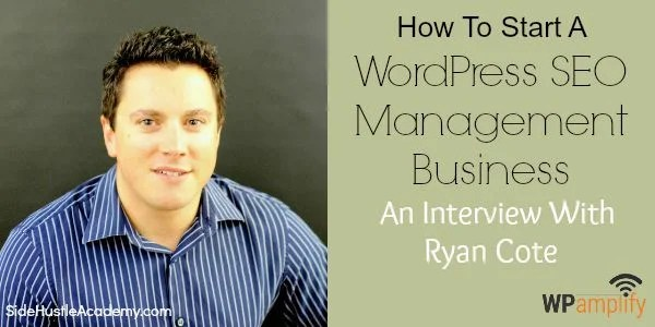 How To Start A WordPress SEO  Management Business - An Interview With Ryan Cote