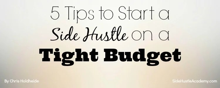 5 Tips to Start a Side Hustle on a Tight Budget