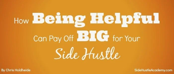 How Being Helpful Can Pay Off Big For Your Side Hustle
