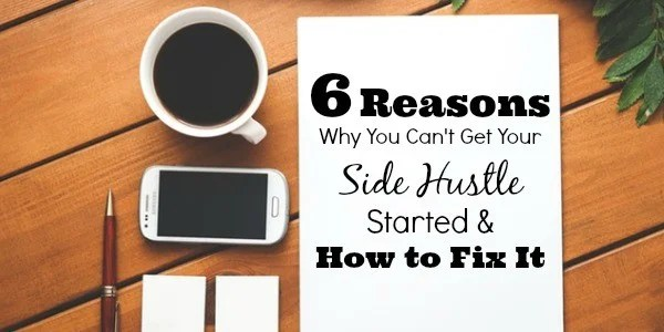 6-reasons-why-you-cant-get-your-side-hustle-started-and-how-to-fix-it