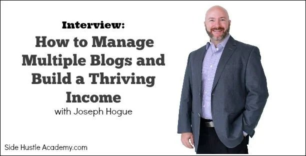 interview-how-to-manage-multiple-blogs-and-build-a-thriving-income-with-joseph-hogue