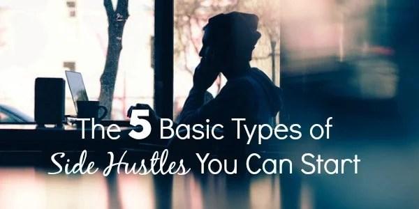 the-5-basic-types-of-side-hustles-you-can-start