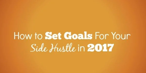 How to Set Goals For Your Side Hustle in 2017