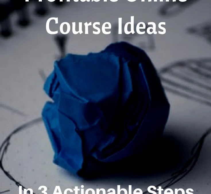 How to Find Profitable Online Course Ideas [In 3 Actionable Steps]