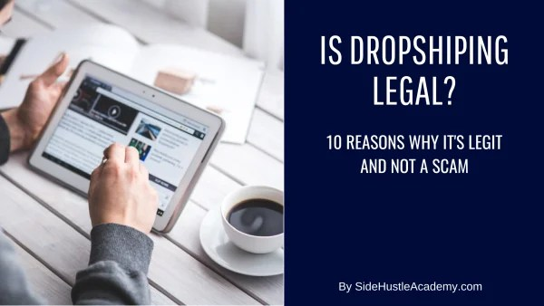 Is Dropshipping Legal – 10 Reasons Why It's Legit and Not a Scam
