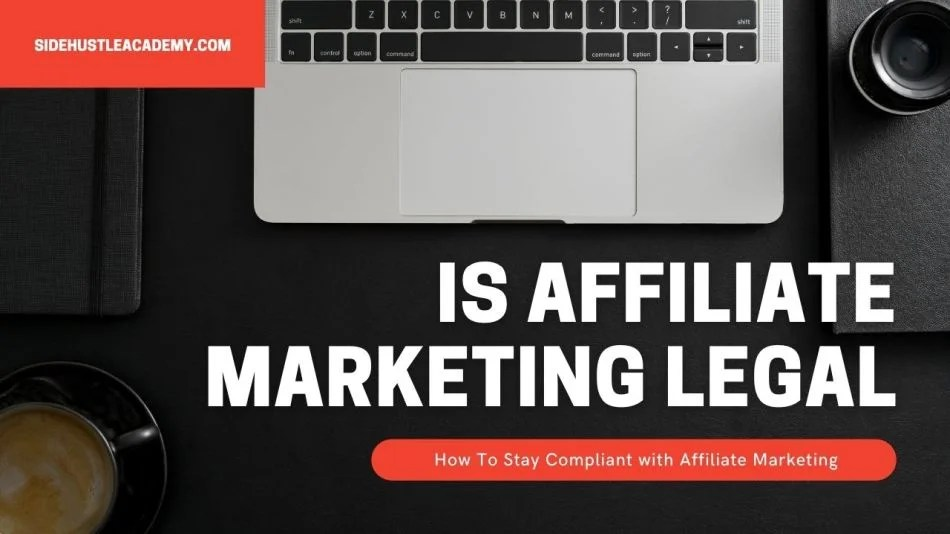 Is Affiliate Marketing Legal – Complete Guide For Beginners