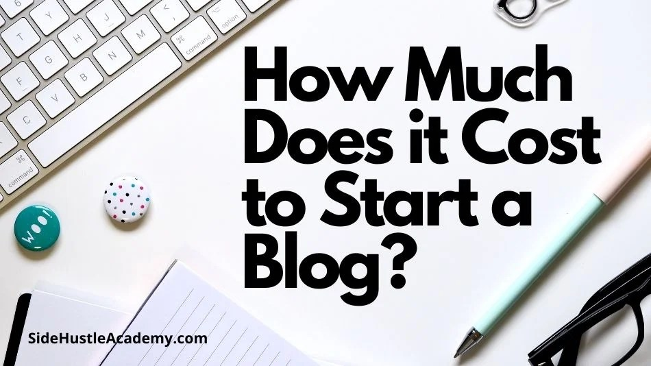 How Much Does It Cost to Start a Blog?- The Definitive Guide