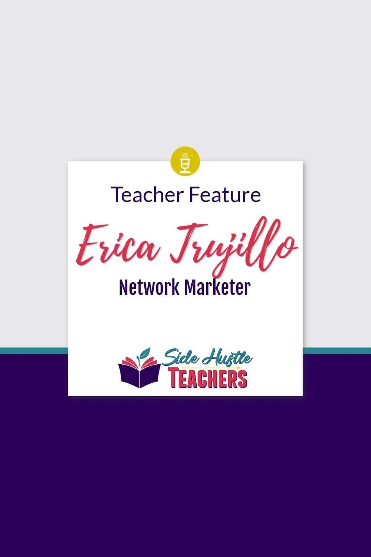 [Teacher Feature] Erica Trujillo, Network Marketer