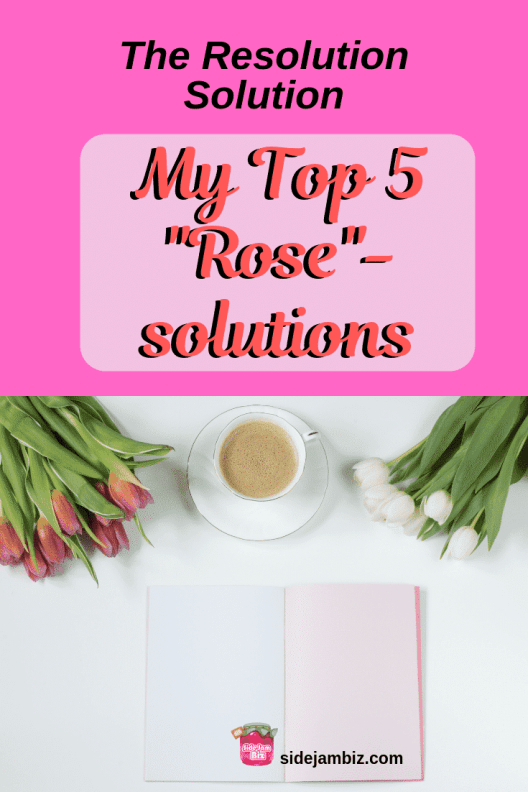 "Resolution Solution - My Top 5 ""Rose""-solutions"