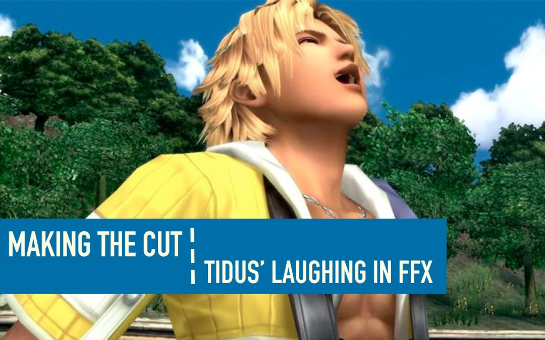 Making the Cut: The Tidus Laughing Scene Is Good, Actually