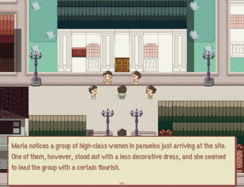 "Sprites of a group of women gather in front of large, white, classically designed building, complete with pillars and terraces. The text reads, ""Maria notices a group of high-class women in panuelos just arrive at the side. One of them, however, stood out with a less decorative dress, and she seemed to lead the group with a certain flourish."""