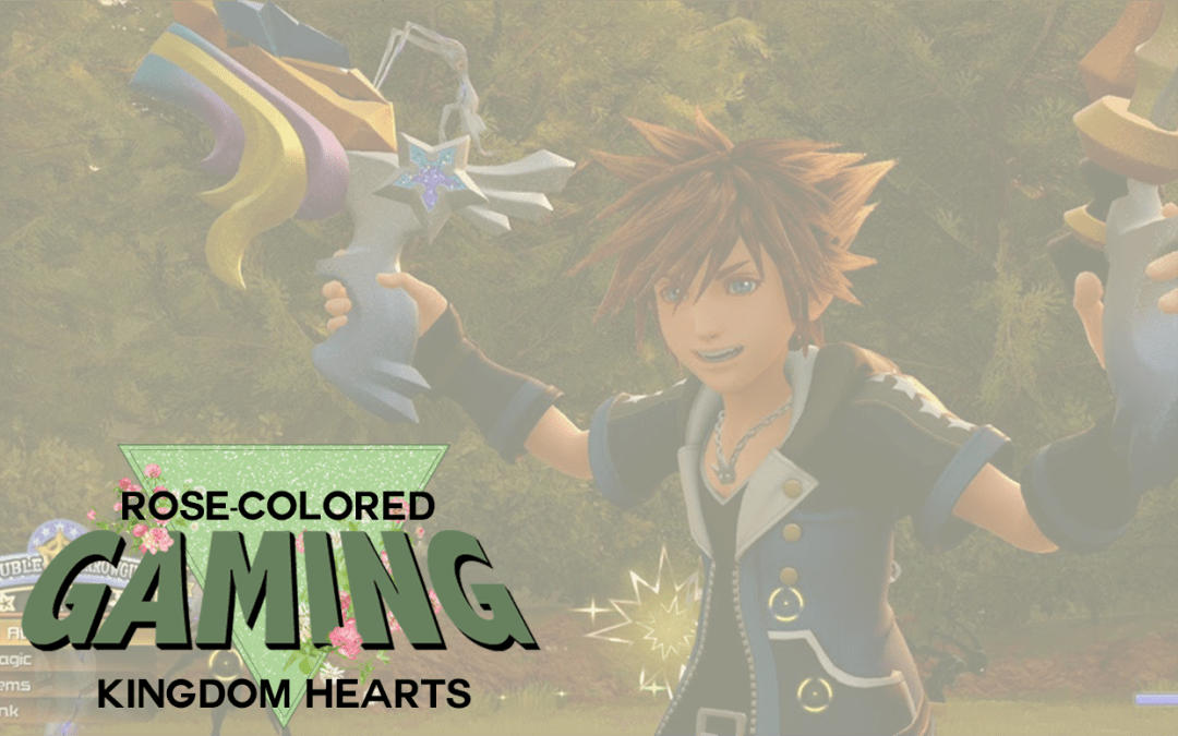 Rose-Colored Gaming: Kingdom Hearts Is For Babies (Like Me)