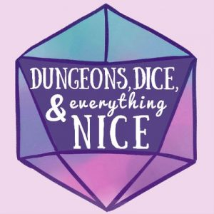 Dungeons, Dice, & Everything Nice, Katie Mae, 2017. One of the D&D podcasts Alenka and Kate listen to.
