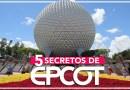 5 Secretos de Epcot que no te puedes perder