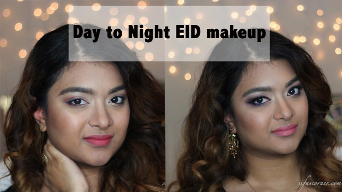 Eid Makeup Tutorial- Day to Night