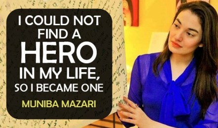 """""""I could not find a hero in my life so I became one""""- Muniba Mazari"""