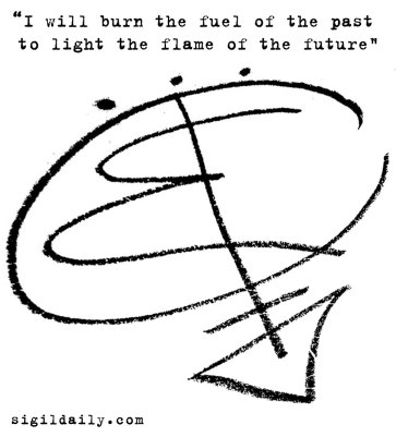 """""""I will burn the fuel of the past to light the flame of the future."""""""