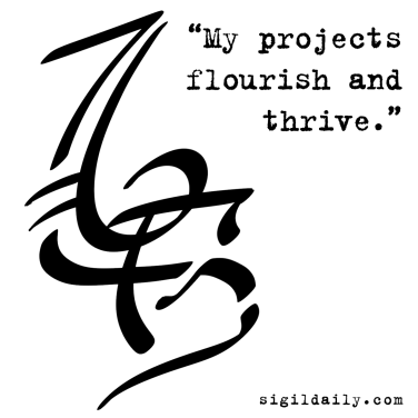 """""""My projects flourish and thrive."""""""