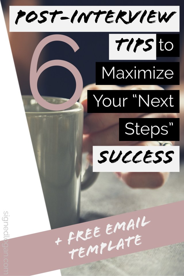 "6 Post-Interview Tips to Maximize Your ""Next Steps"" Success - Everyone knows the post-interview tips that you need to send an email to your interviewer to thank them, but are you doing all you can to maximize your chances of getting to those ""next steps"" in the process? Don't get left behind, follow these post-interview tips to set yourself up for long term success."
