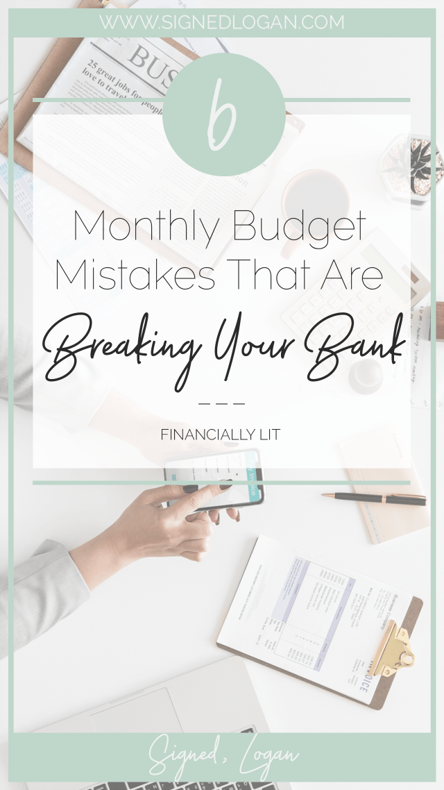 Monthly Budget Mistakes that are Breaking Your Bank; monthly budget, adulting, budgeting, budgeting help, how to create a budget, how to budget, budgeting mistakes, finances, finances help