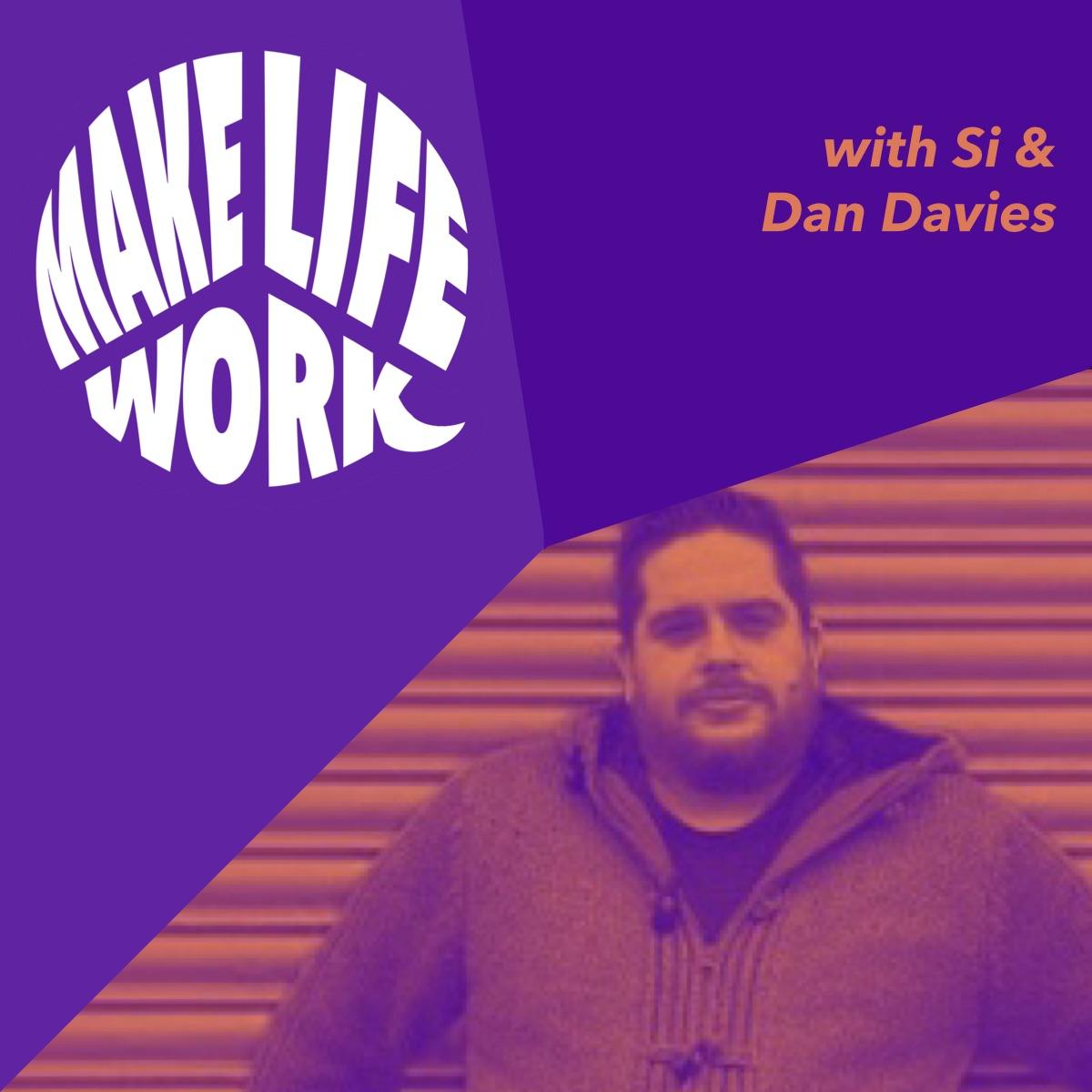 Make Life Work with Dan Davies