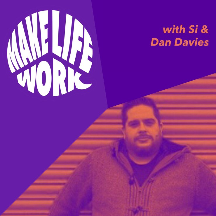 Make Life Work with Dan Davies