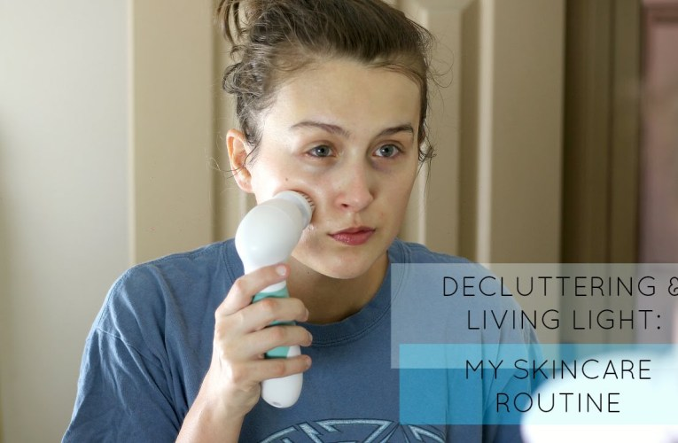 Decluttering & Living Light: My Skincare Routine