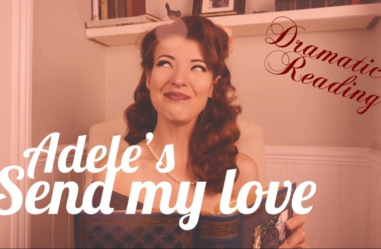 Send My Love by Adele – Dramatic Reading