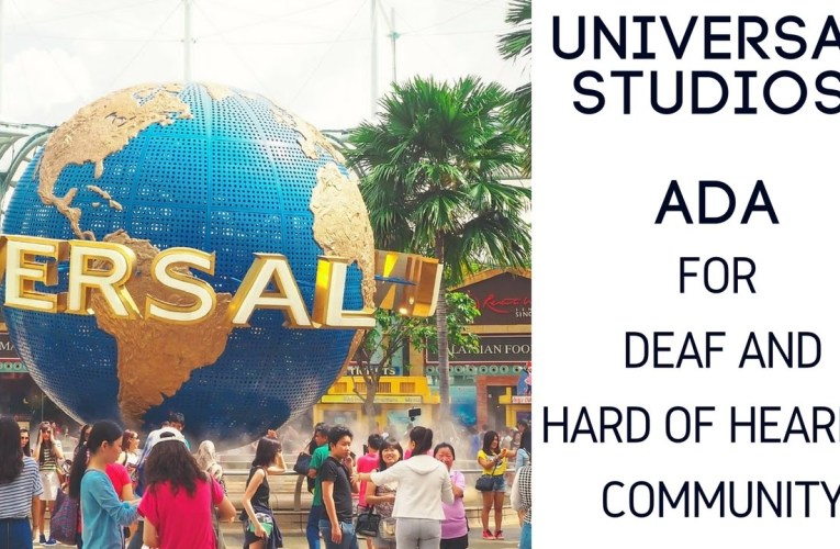 Universal Studios: Accommodation for Deaf and Hard of Hearings