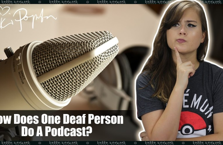 How Would A Deaf Person Do A Podcast?