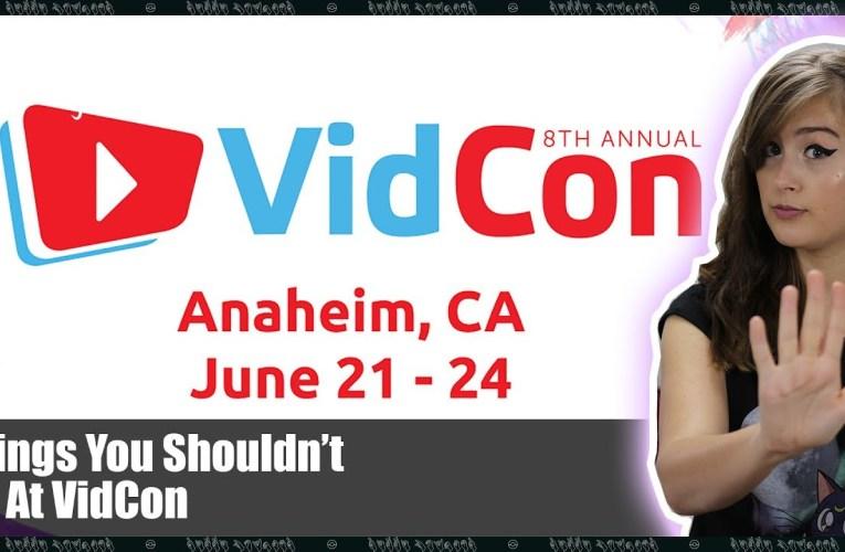 Things You Shouldn't Do At VidCon!