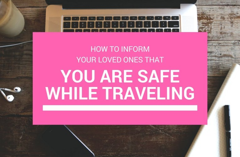 How to Inform loved ones that you are safe while traveling