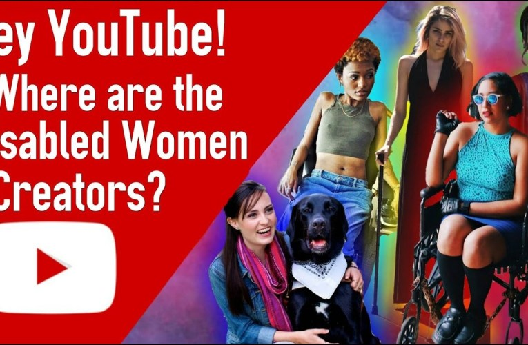 Hey, YouTube! Where Are The Disabled Women?