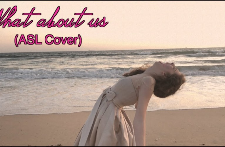 What About Us – P!nk (ASL Cover)