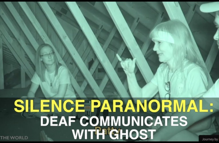 Paranormal Activity: How do Deaf Communicate with Ghosts