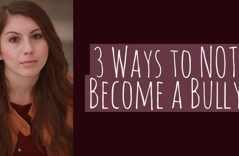 3 Ways To NOT Be A Bully