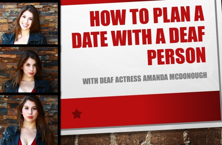 How to Plan a Date with a Deaf Woman