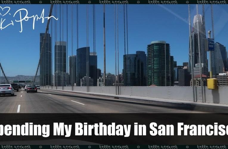 Spending My Birthday In San Francisco!