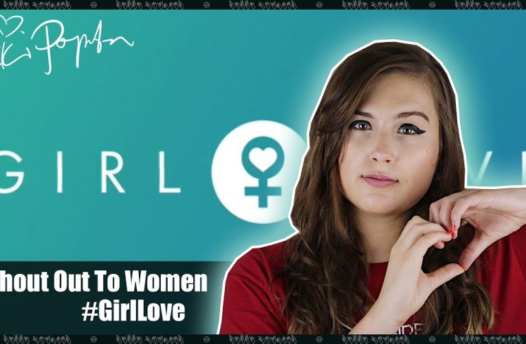 #GirlLove Anniversary – A Shout Out To Women