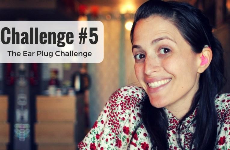 Challenge #5 – The Ear Plug Challenge –  ❤ Jessica Marie Flores ❤