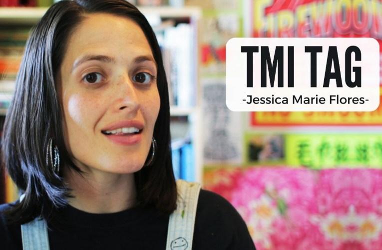 TMI Tag ❤ Jessica Marie Flores ❤