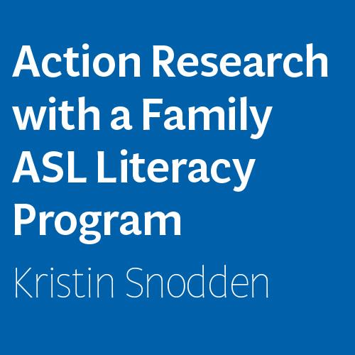 Kristin SnoddenAction Research with a Family ASL Literacy Program by Kristin Snodden